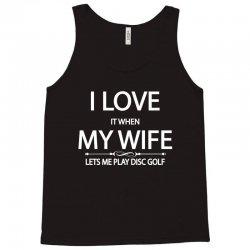 I Love It When My Wife Lets Me Disc Golf Tank Top | Artistshot