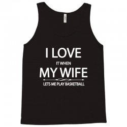 I Love It When My Wife Lets Me Play Basketball Tank Top | Artistshot