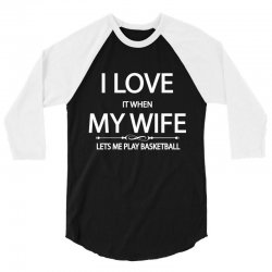I Love It When My Wife Lets Me Play Basketball 3/4 Sleeve Shirt | Artistshot