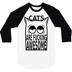 cats are fucking awesome 3/4 Sleeve Shirt   Artistshot