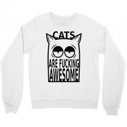 cats are fucking awesome Crewneck Sweatshirt   Artistshot