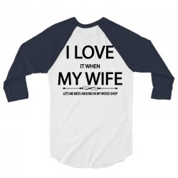 I Love Wife It When Lets Me Mess Around In My Wood Shop 3/4 Sleeve Shirt | Artistshot
