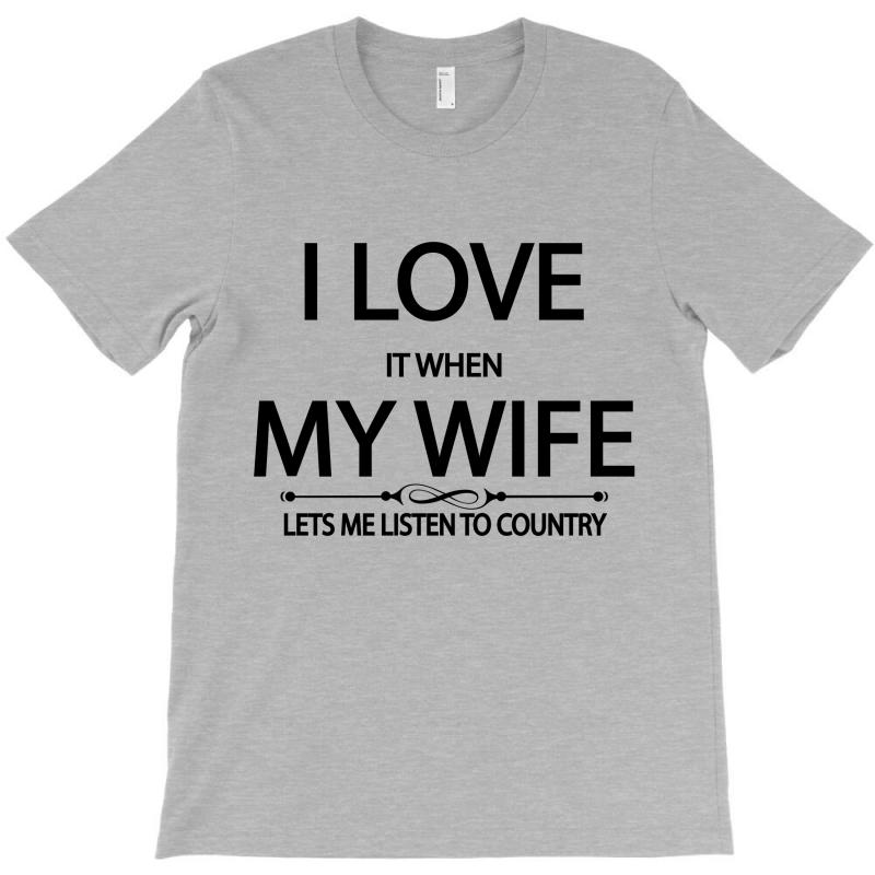 I Love Wife It When Lets Me Listen To Country T-shirt | Artistshot