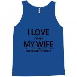 I Love Wife It When Lets Me Listen To Country Tank Top | Artistshot