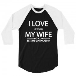 I Love Wife It When Lets Me Go To Casino 3/4 Sleeve Shirt | Artistshot