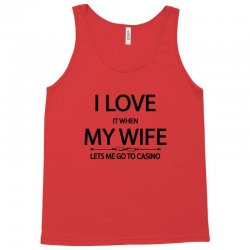 I Love Wife It When Lets Me Go To Casino Tank Top | Artistshot