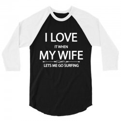 I Love Wife It When Lets Me Go Surfing 3/4 Sleeve Shirt   Artistshot