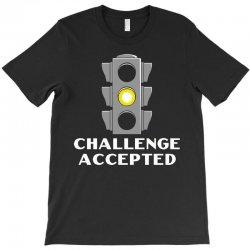 challenge accepted stoplight T-Shirt   Artistshot
