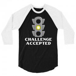 challenge accepted stoplight 3/4 Sleeve Shirt   Artistshot