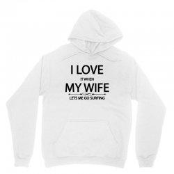 I Love Wife It When Lets Me Go Surfing Unisex Hoodie | Artistshot