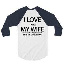 I Love Wife It When Lets Me Go Surfing 3/4 Sleeve Shirt | Artistshot