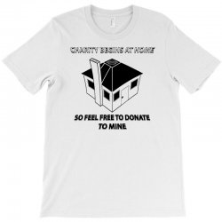 charity begins at home so feel free to donate to mine T-Shirt | Artistshot