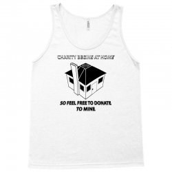 charity begins at home so feel free to donate to mine Tank Top | Artistshot