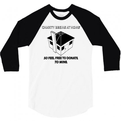 Charity Begins At Home So Feel Free To Donate To Mine 3/4 Sleeve Shirt Designed By Monstore