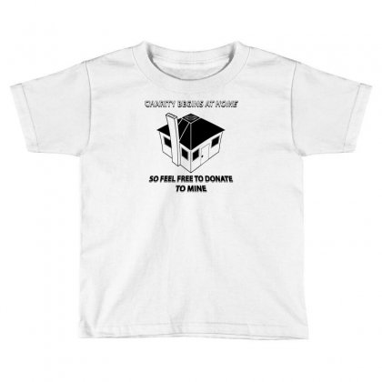 Charity Begins At Home So Feel Free To Donate To Mine Toddler T-shirt Designed By Monstore
