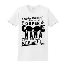 I Never Dreamed I Would Be A Super Cool Nana Ladies Classic T-shirt Designed By Bettercallsaul