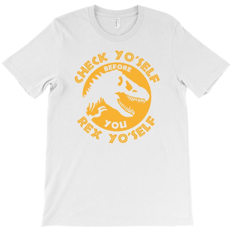 Check Yo'self Before You Rex Yo'self T-shirt | Artistshot