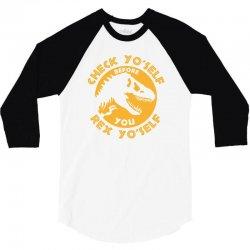 check yo'self before you rex yo'self 3/4 Sleeve Shirt | Artistshot