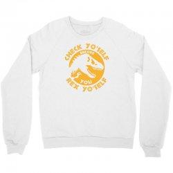 check yo'self before you rex yo'self Crewneck Sweatshirt | Artistshot