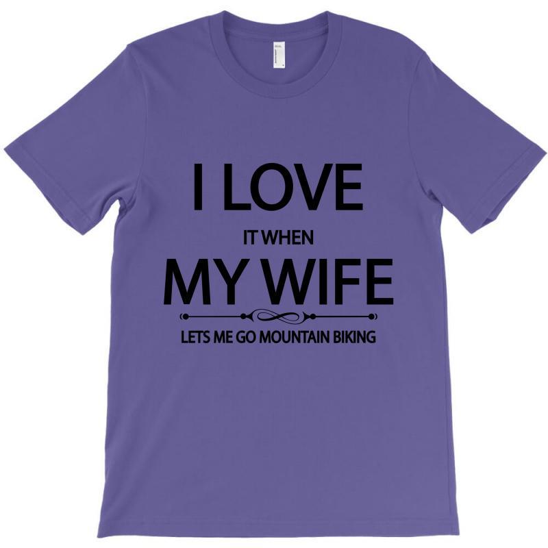 I Love Wife It When Lets Me Go Mountain Biking T-shirt | Artistshot