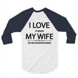 I Love Wife It When Lets Me Go Mountain Biking 3/4 Sleeve Shirt | Artistshot