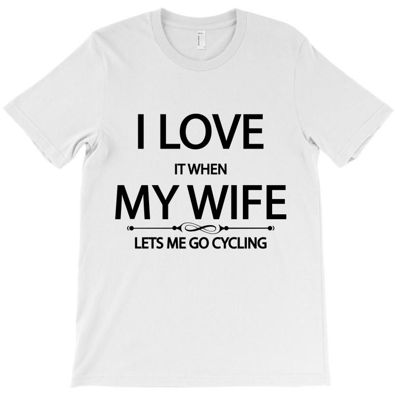 I Love Wife It When Lets Me Go Cycling T-shirt | Artistshot
