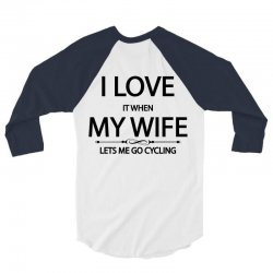 I Love Wife It When Lets Me Go Cycling 3/4 Sleeve Shirt | Artistshot