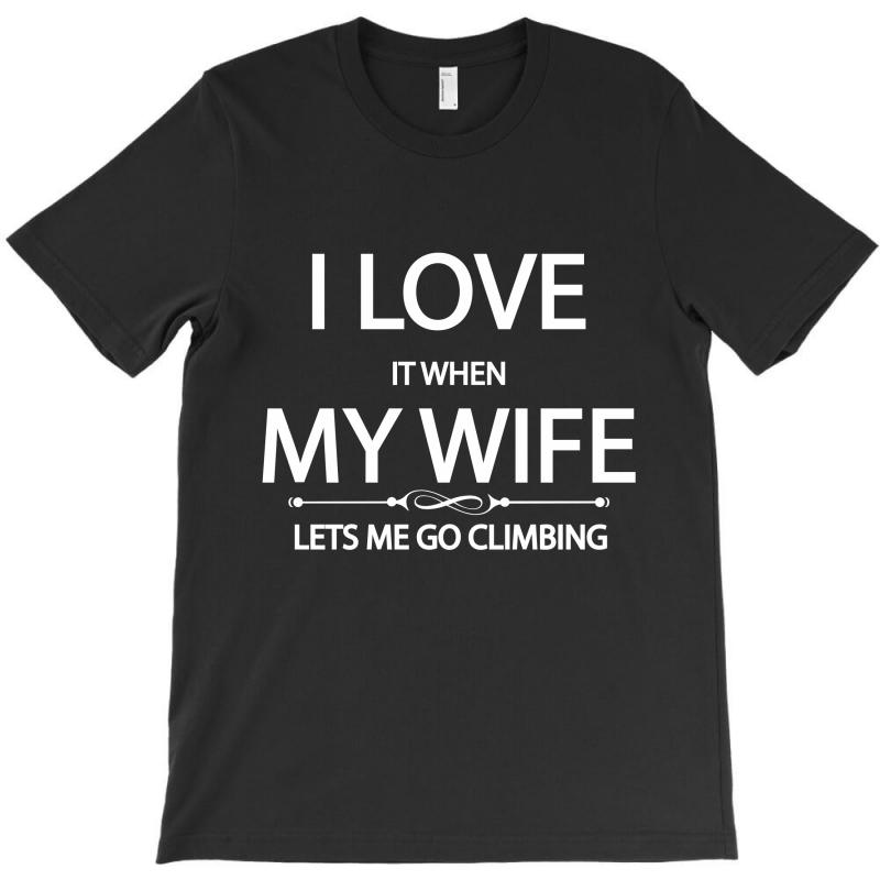 I Love Wife It When Lets Me Go Climbing T-shirt | Artistshot