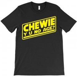 chewie y u no age T-Shirt | Artistshot