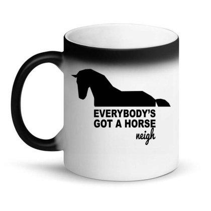 Everybody's Gotta Horse Neigh Magic Mug Designed By Bettercallsaul