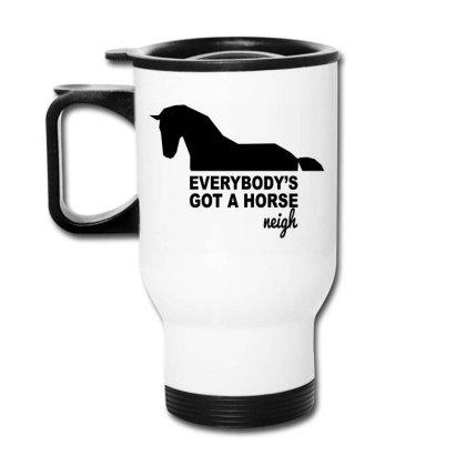 Everybody's Gotta Horse Neigh Travel Mug Designed By Bettercallsaul