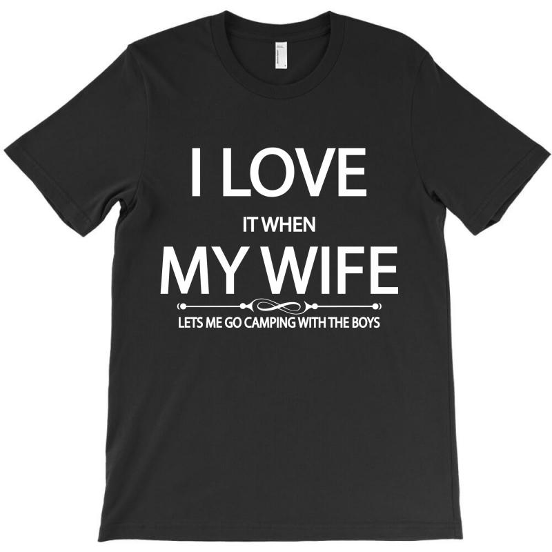 I Love Wife It When Lets Me Go Camping With The Boys T-shirt   Artistshot
