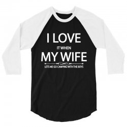 I Love Wife It When Lets Me Go Camping With The Boys 3/4 Sleeve Shirt   Artistshot