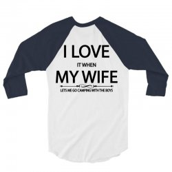 I Love Wife It When Lets Me Go Camping With The Boys 3/4 Sleeve Shirt | Artistshot