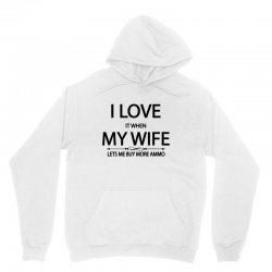 I Love  It When My Wife Lets Me  Buy More Ammo Unisex Hoodie | Artistshot