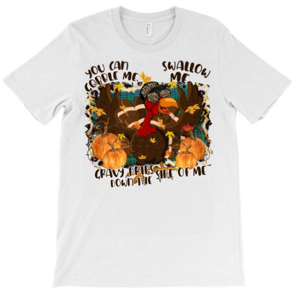 Gobble Me Swallow Me Drip Gravy Down The Side Of Me Turkey T-shirt Designed By Badaudesign