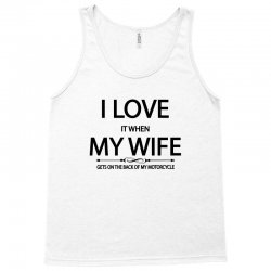 I Love  It When My Wife Gets On The Back Of My Motorcycle Tank Top | Artistshot