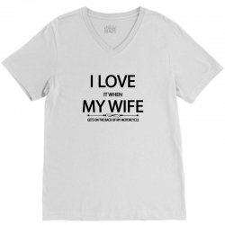 I Love  It When My Wife Gets On The Back Of My Motorcycle V-Neck Tee | Artistshot