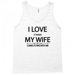 I Love  It When My Wife Comes Flying With Me Tank Top | Artistshot