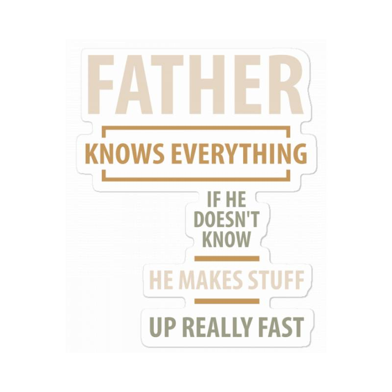 Father Knows Everything - Father And Grandpa Gifts Sticker | Artistshot