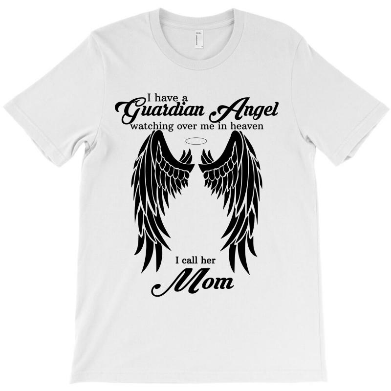 I Have A Guardian Angel In Heaven I Call Her Mom (2) T-shirt | Artistshot