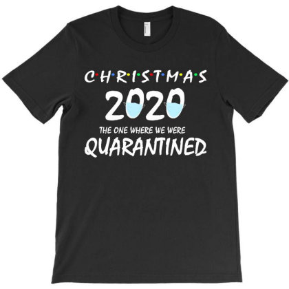 Christmas 2020 The One Where We Were Quarantined T-shirt Designed By Faical