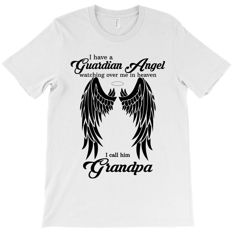 I Have A Guardian Angel In Heaven I Call Him Grandpa T-shirt | Artistshot