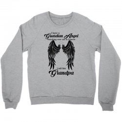 i have a guardian angel in heaven i call him grandpa Crewneck Sweatshirt | Artistshot