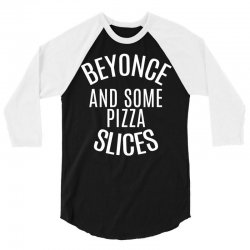 Beyonce and Some Pizza Slices 3/4 Sleeve Shirt | Artistshot