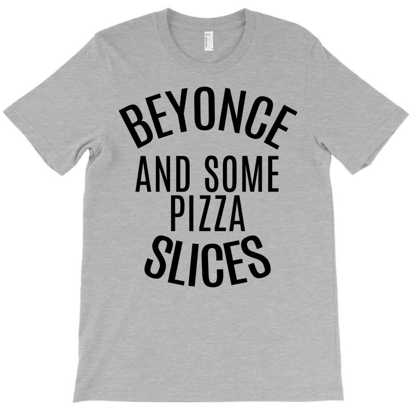 Beyonce And Some Pizza Slices T-shirt | Artistshot