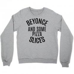 Beyonce and Some Pizza Slices Crewneck Sweatshirt | Artistshot