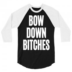 bow down bitches 3/4 Sleeve Shirt | Artistshot