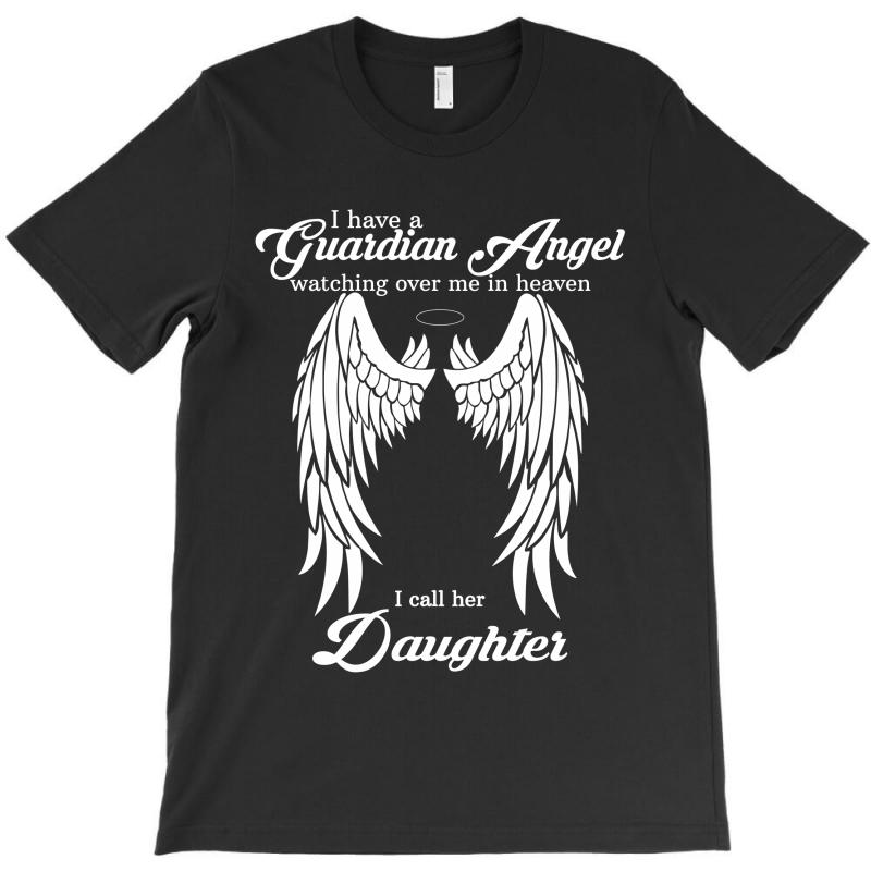 I Have A Guardian Angel In Heaven I Call Her Daughter T-shirt | Artistshot