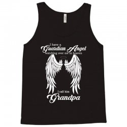 i have a guardian angel in heaven i call her grandpa Tank Top | Artistshot